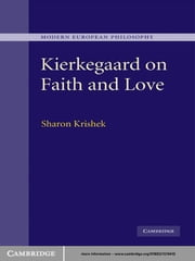 Kierkegaard on Faith and Love ebook by Sharon Krishek