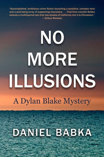 No More Illusions - A Dylan Blake Mystery ebook by Daniel Babka