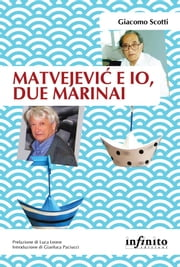 Matvejević e io, due marinai ebook by Giacomo Scotti, Luca Leone