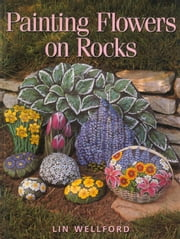 Painting Flowers on Rocks ebook by Lin Wellford