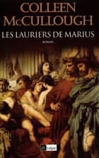 Les lauriers de Marius ebook by Colleen Mac Cullough