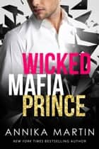 Wicked Mafia Prince ebook by Annika Martin