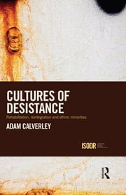 Cultures of Desistance - Rehabilitation, Reintegration and Ethnic Minorities ebook by Adam Calverley