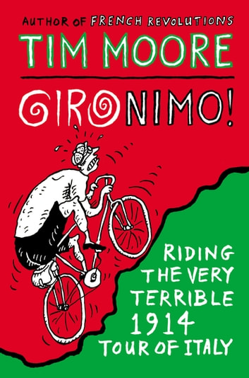 Gironimo! - Riding the Very Terrible 1914 Tour of Italy ebook by Tim Moore