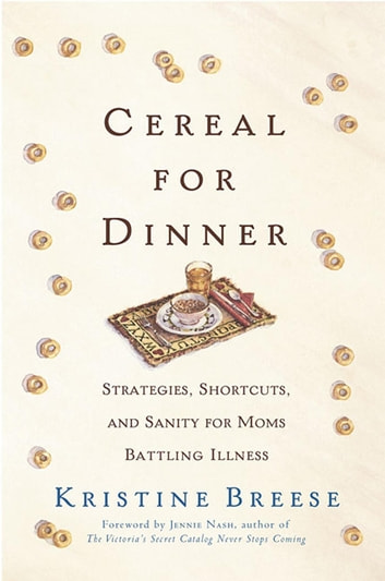Cereal for Dinner - Strategies, Shortcuts, and Sanity for Moms Battling Illness ebook by Kristine Breese