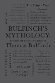 Bulfinch's Mythology: Stories of Gods and Heroes ebook by Thomas Bulfinch