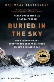 Buried in the Sky: The Extraordinary Story of the Sherpa Climbers on K2's Deadliest Day - The Extraordinary Story of the Sherpa Climbers on K2's Deadliest Day ebook by Kobo.Web.Store.Products.Fields.ContributorFieldViewModel