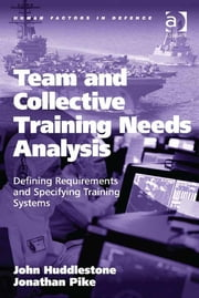 Team and Collective Training Needs Analysis - Defining Requirements and Specifying Training Systems ebook by Dr John Huddlestone,Dr Jonathan Pike,Professor Don Harris,Dr Eduardo Salas,Professor Neville A Stanton