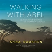 Walking with Abel - Journeys with the Nomads of the African Savannah audiobook by Anna Badkhen
