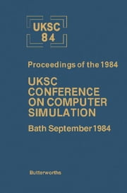 UKSC 84: Proceedings of the 1984 UKSC Conference on Computer Simulation ebook by Murray-Smith, D.J.