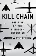 Kill Chain - The Rise of the High-Tech Assassins ebook by Andrew Cockburn