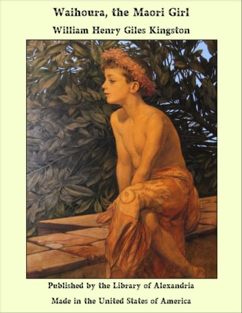 Waihoura, the Maori Girl ebook by William Henry Giles Kingston