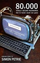 80,000 Totally Secure Passwords That No Hacker Would Ever Guess ebook by Simon Petrie