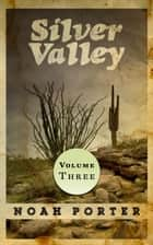 Silver Valley (Volume Three) ebook by Noah Porter