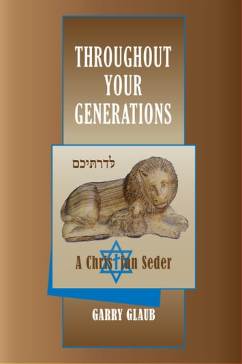 Throughout Your Generations, a Christian Seder ebook by Garry Glaub