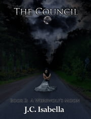 A Werewolf's Moon, The Council, Book 2 ebook by J.C. Isabella