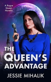 The Queen's Advantage ebook by Jessie Mihalik