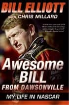 Awesome Bill from Dawsonville ebook by Bill Elliott,Chris Millard