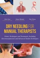 Dry Needling for Manual Therapists - Points, Techniques and Treatments, Including Electroacupuncture and Advanced Tendon Techniques ebook by Giles Gyer, Jimmy Michael, Ben Tolson