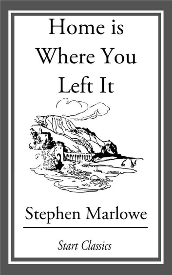 Home Is Where You Left It Ebook By Stephen Marlowe 9781609777746