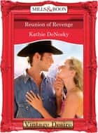 Reunion of Revenge (Mills & Boon Desire) (The Illegitimate Heirs, Book 2) ebook by Kathie DeNosky