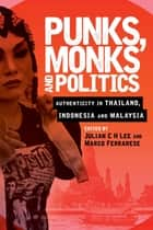 Punks, Monks and Politics - Authenticity in Thailand, Indonesia and Malaysia ebook by Julian C H Lee, Marco Ferrarese