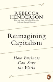 Reimagining Capitalism - Shortlisted for the FT & McKinsey Business Book of the Year Award 2020 ebook by Rebecca Henderson
