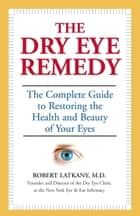 The Dry Eye Remedy ebook by Robert Latkany