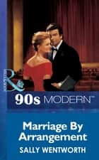 Marriage By Arrangement (Mills & Boon Vintage 90s Modern) ebook by Sally Wentworth
