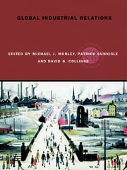 Global Industrial Relations ebook by Michael J. Morley,Patrick Gunnigle,David Collings