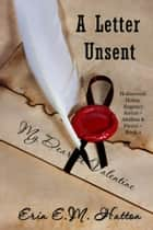 A Letter Unsent ~ Holmwood House Regency Series ~ Alethea and Pierce ebook by Erin E.M. Hatton