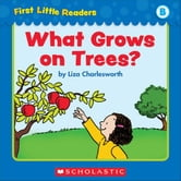 First Little Readers Parent Pack: What Grows On Trees? (Level B) ebook by Charlesworth, Liza
