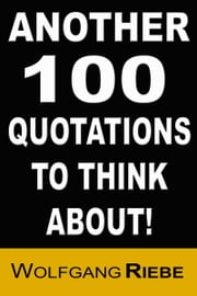Another 100 Quotations to Think About ebook by Wolfgang Riebe