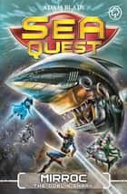 Sea Quest: Mirroc the Goblin Shark - Book 27 ebook by Adam Blade
