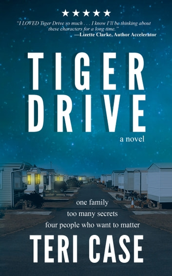 TIGER DRIVE - A NOVEL ebook by Teri Case