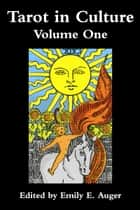 Tarot in Culture - Volume One ebook by Emily E. Auger