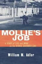Mollie's Job - A Story of Life and Work on the Global Assembly Line ebook by William M. Adler