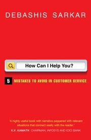 How Can I Help You? - 5 Mistakes to Avoid in Customer Service ebook by Debashis Sarkar