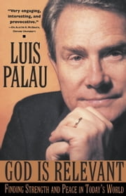 God Is Relevant - Finding Strength and Peace in Today's World ebook by Luis Palau