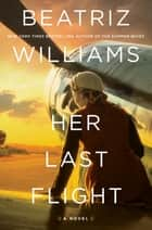 Her Last Flight - A Novel eBook by Beatriz Williams