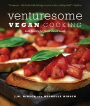 Venturesome Vegan Cooking - Bold Flavors for Plant-Based Meals ebook by J.M. Hirsch,Michelle  Hirsch,Larry Crowe