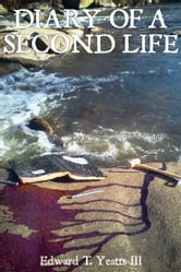 Diary of a Second Life ebook by Edward T. Yeatts III