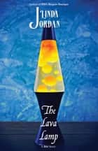The Lava Lamp ebook by Linda Jordan
