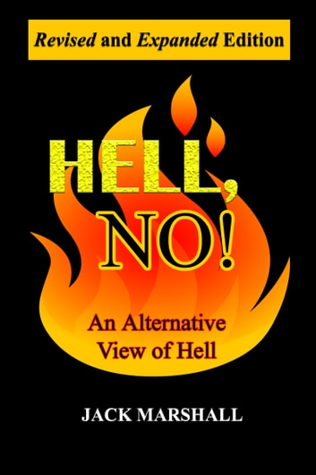 Hell, No! An Alternative View of Hell ebook by Jack Marshall