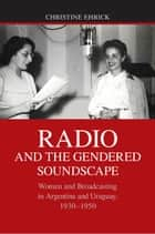 Radio and the Gendered Soundscape ebook by Christine Ehrick