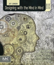 Designing with the Mind in Mind - Simple Guide to Understanding User Interface Design Guidelines ebook by Jeff Johnson