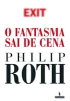 O Fantasma Sai de Cena ebook by Philip Roth