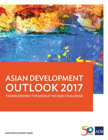 Asian Development Outlook 2017 - Transcending the Middle-Income Challenge ebook by Asian Development Bank