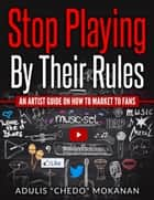 Stop Playing By Their Rules ebook by Adulis Chedo Mokanan