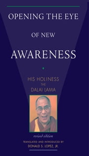 Opening the Eye of New Awareness ebook by His Holiness the Dalai Lama,Donald S. Lopez Jr.,Jeffrey Hopkins